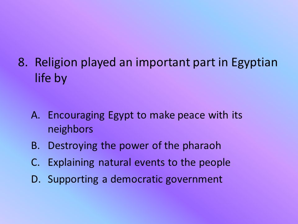 Religion played an important part in Egyptian life by