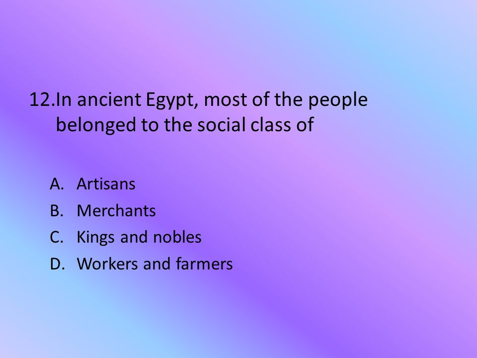 In ancient Egypt, most of the people belonged to the social class of