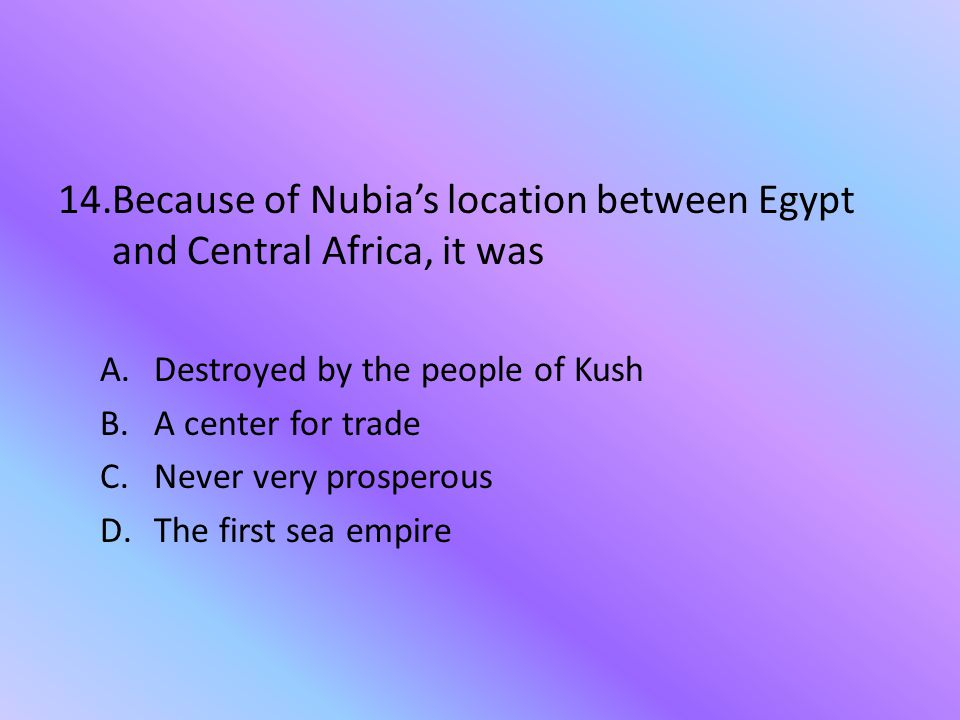Because of Nubia's location between Egypt and Central Africa, it was