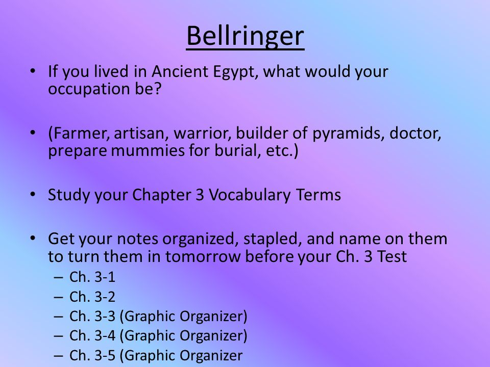 Bellringer If you lived in Ancient Egypt, what would your occupation be
