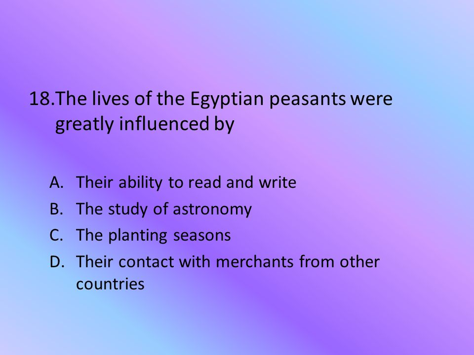 The lives of the Egyptian peasants were greatly influenced by