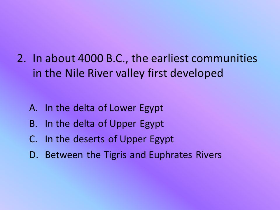 In about 4000 B.C., the earliest communities in the Nile River valley first developed