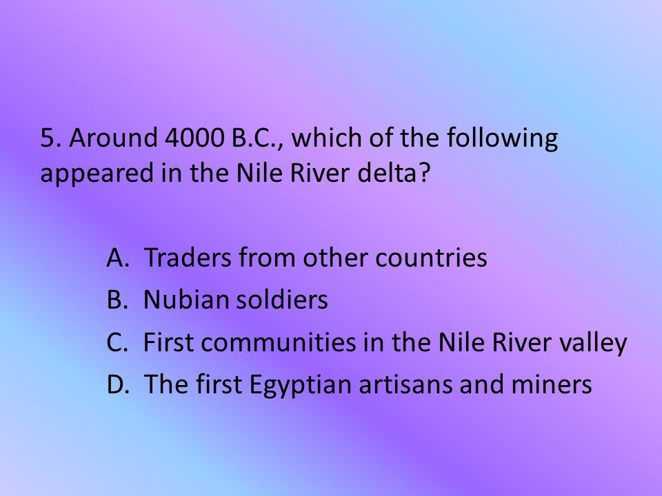 5. Around 4000 B.C., which of the following appeared in the Nile River delta.