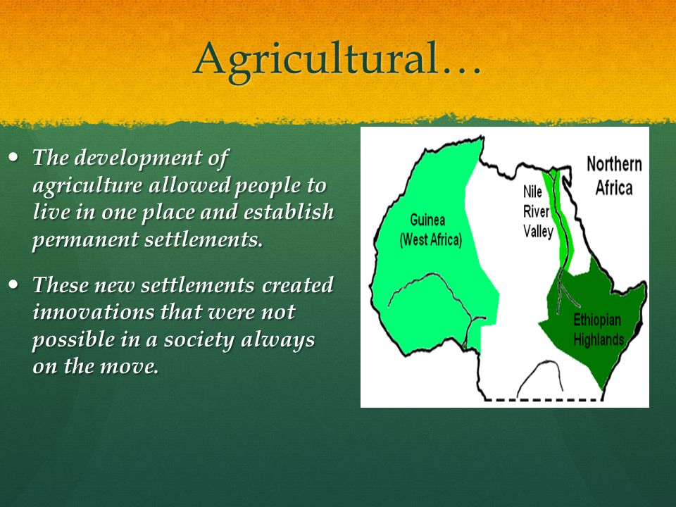 Agricultural… The development of agriculture allowed people to live in one place and establish permanent settlements.
