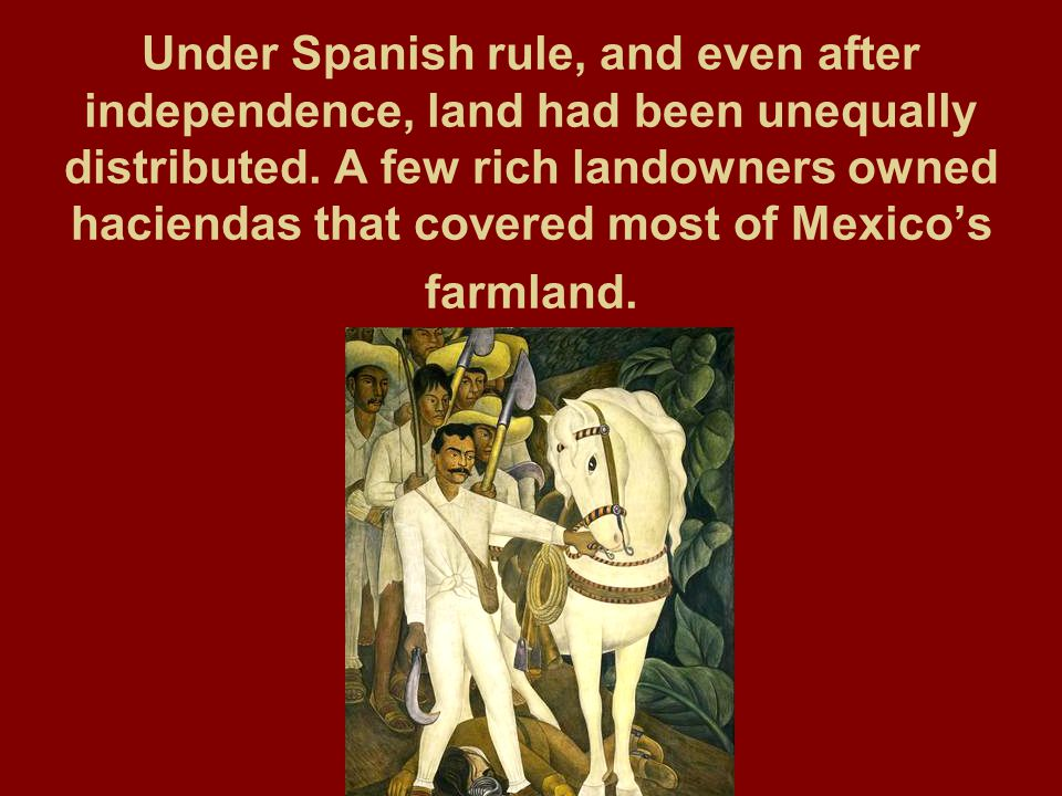 Under Spanish rule, and even after independence, land had been unequally distributed.