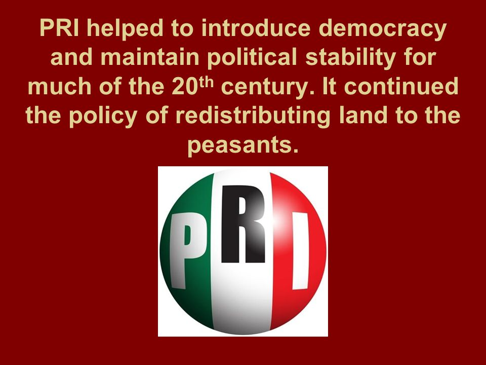PRI helped to introduce democracy and maintain political stability for much of the 20th century.