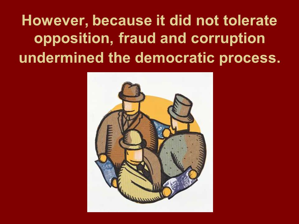 However, because it did not tolerate opposition, fraud and corruption undermined the democratic process.