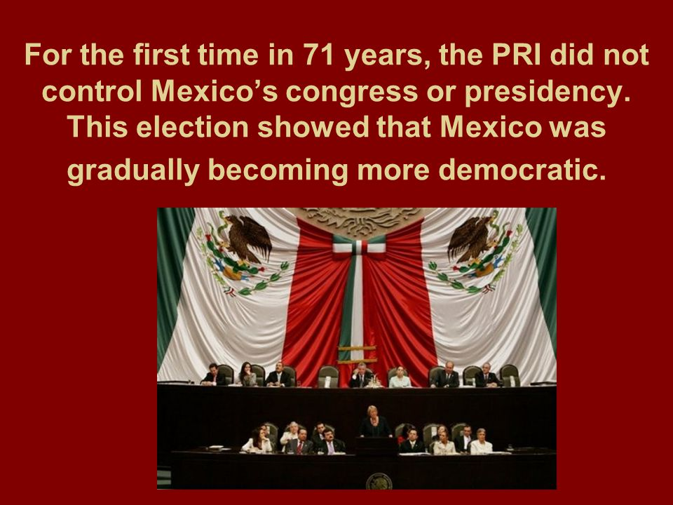 For the first time in 71 years, the PRI did not control Mexico's congress or presidency.