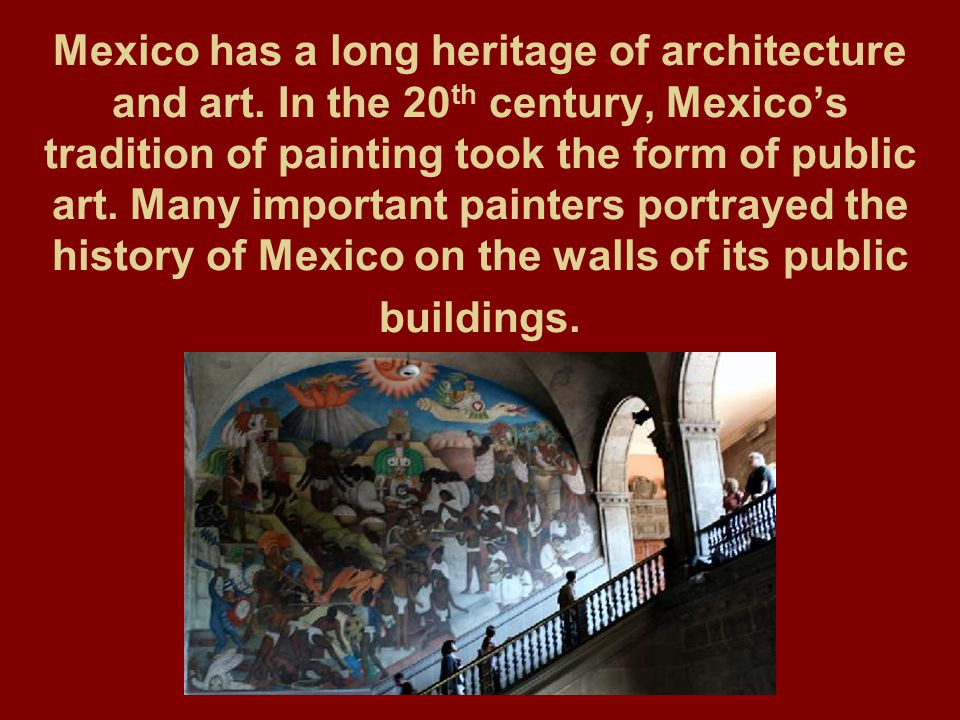 Mexico has a long heritage of architecture and art