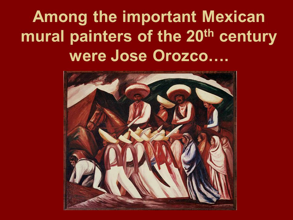 Among the important Mexican mural painters of the 20th century were Jose Orozco….