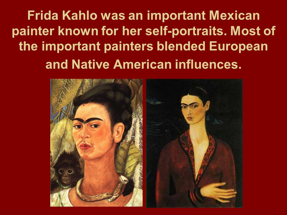 Frida Kahlo was an important Mexican painter known for her self-portraits.