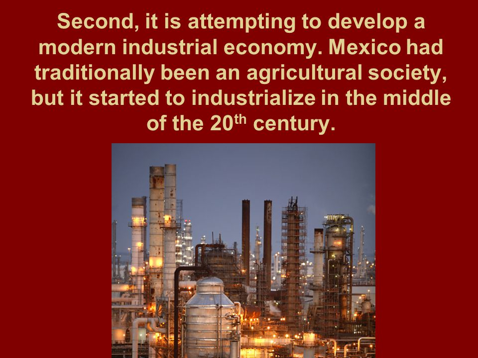 Second, it is attempting to develop a modern industrial economy