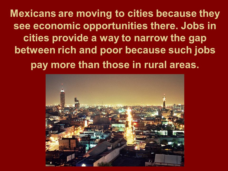 Mexicans are moving to cities because they see economic opportunities there.