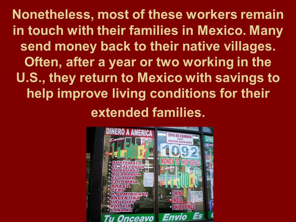 Nonetheless, most of these workers remain in touch with their families in Mexico.