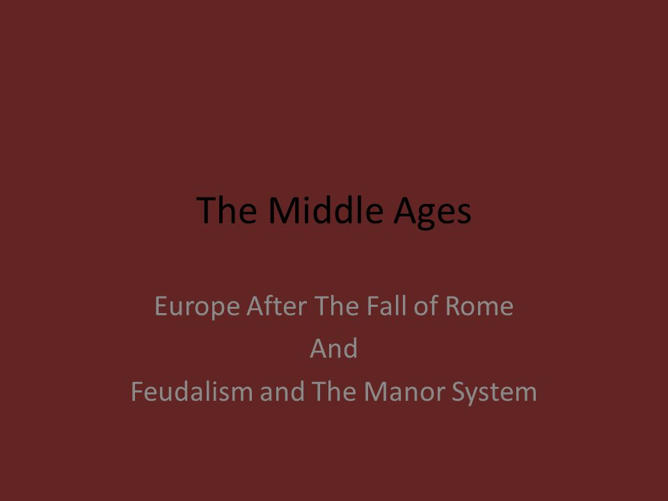 Europe After The Fall of Rome And Feudalism and The Manor System