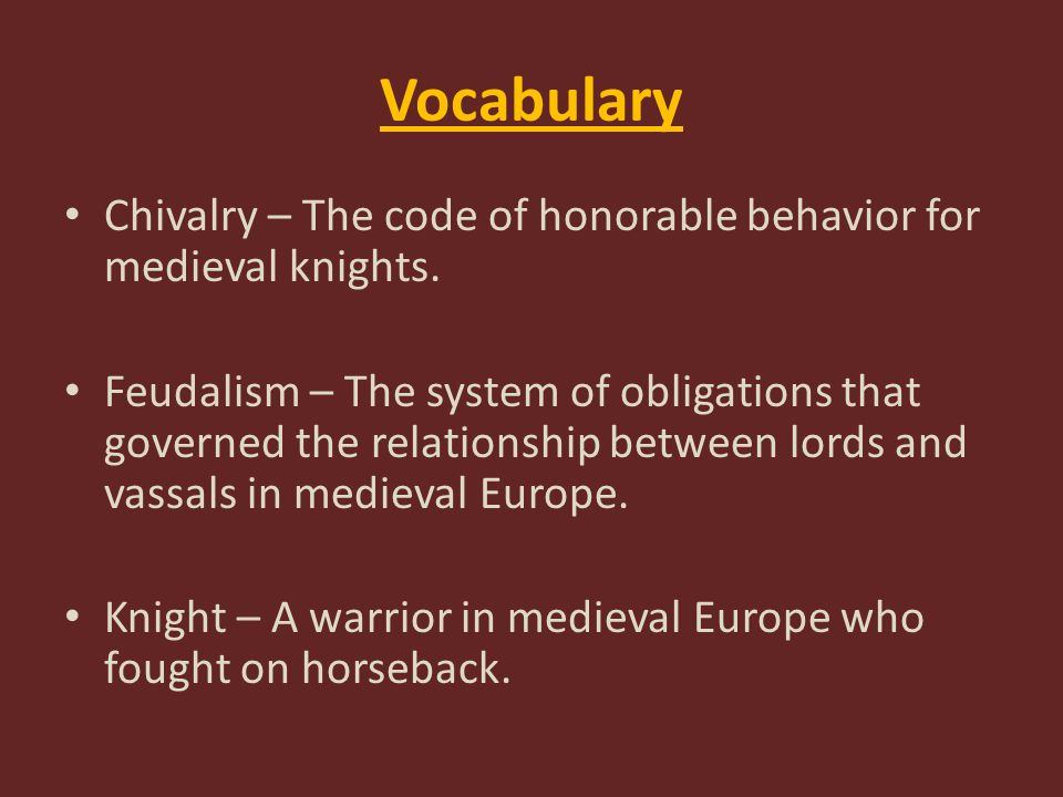 Vocabulary Chivalry – The code of honorable behavior for medieval knights.