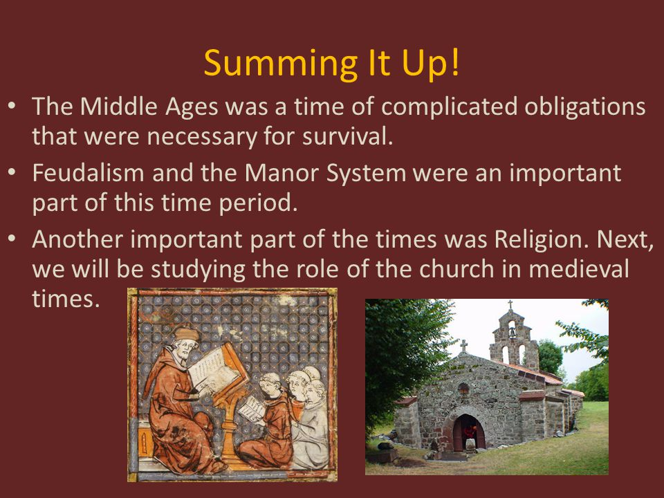 Summing It Up! The Middle Ages was a time of complicated obligations that were necessary for survival.