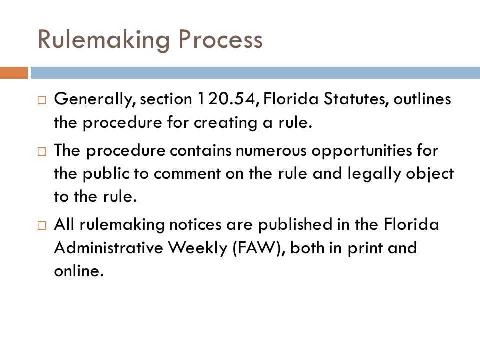 Rulemaking ProcessGenerally, section 120.54, Florida Statutes, outlines the procedure for creating a rule.