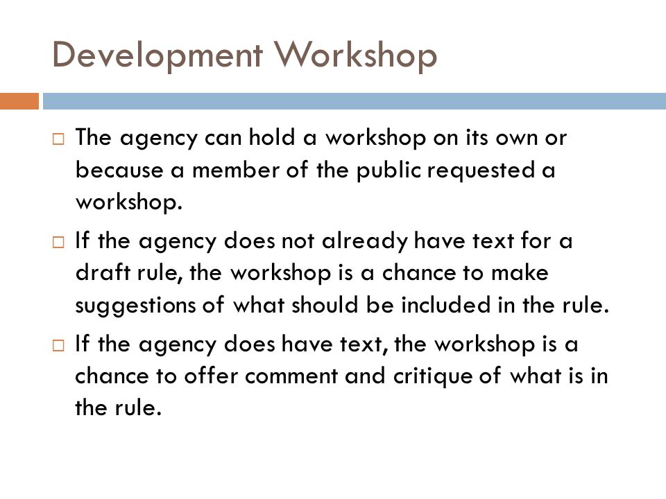 Development WorkshopThe agency can hold a workshop on its own or because a member of the public requested a workshop.