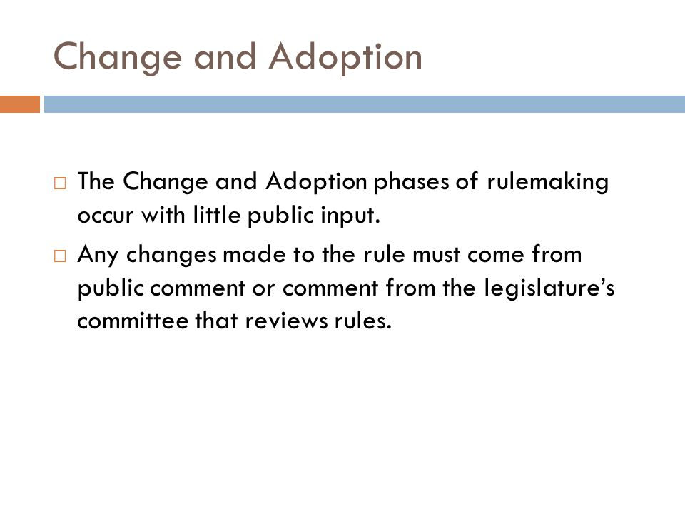 Change and AdoptionThe Change and Adoption phases of rulemaking occur with little public input.