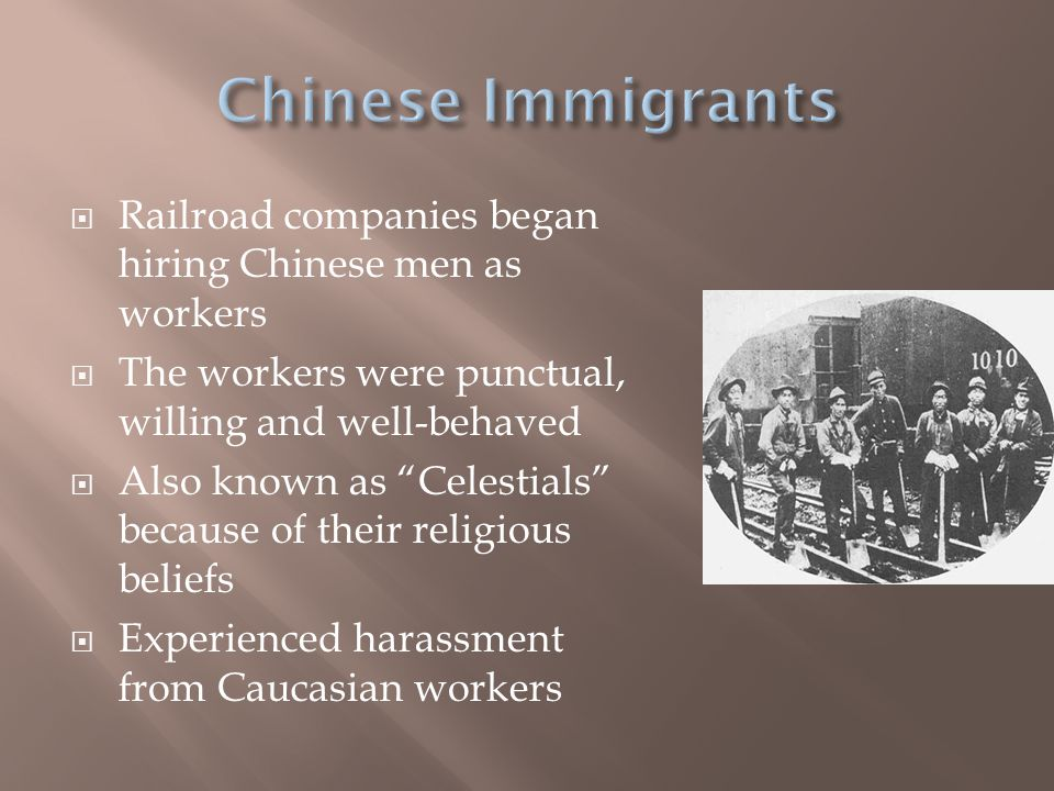 Chinese Immigrants Railroad companies began hiring Chinese men as workers. The workers were punctual, willing and well-behaved.