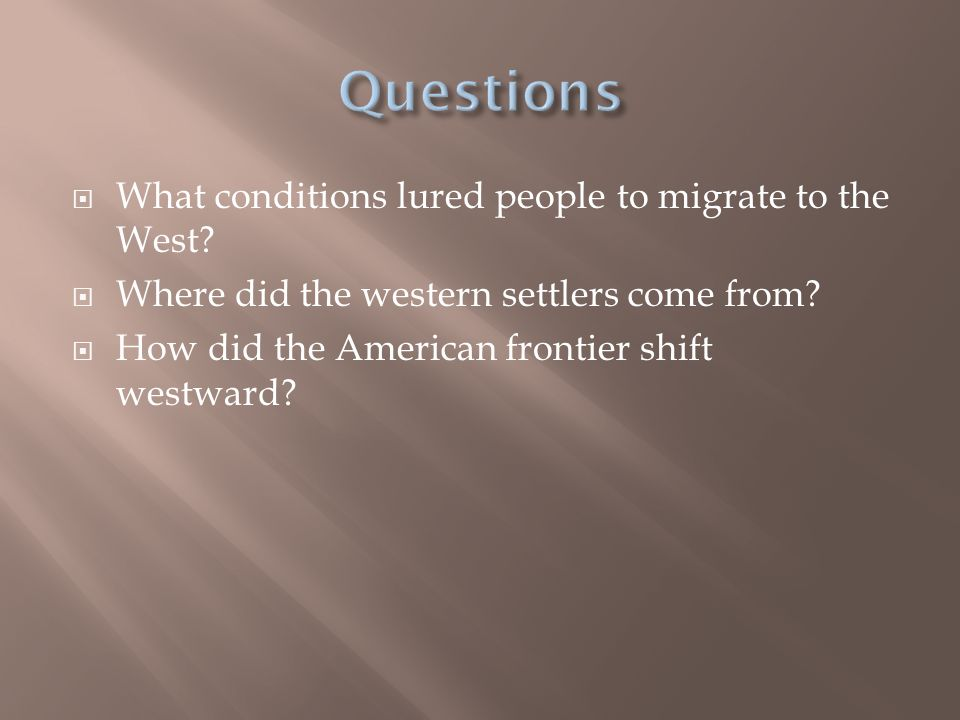 Questions What conditions lured people to migrate to the West
