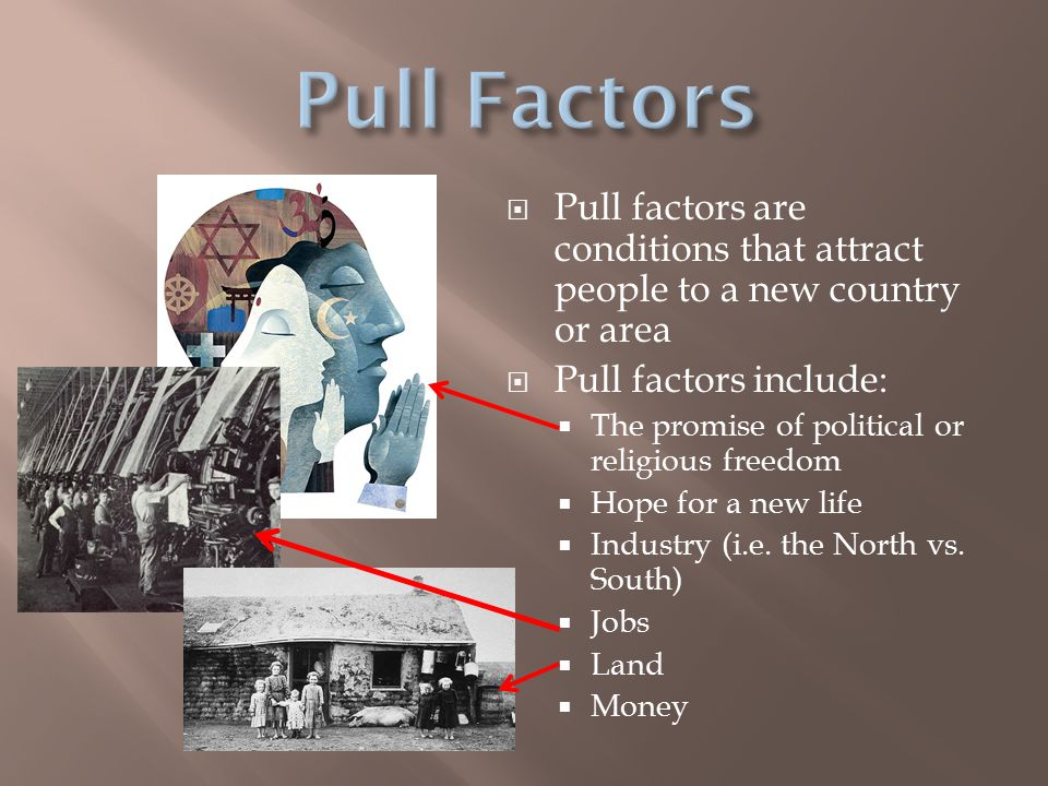 Pull Factors Pull factors are conditions that attract people to a new country or area. Pull factors include: