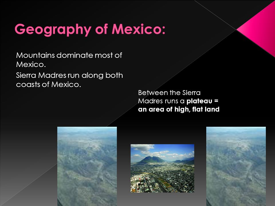 Geography of Mexico: Mountains dominate most of Mexico.