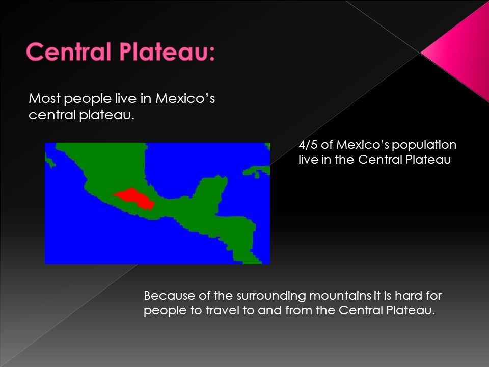 Central Plateau: Most people live in Mexico's central plateau.