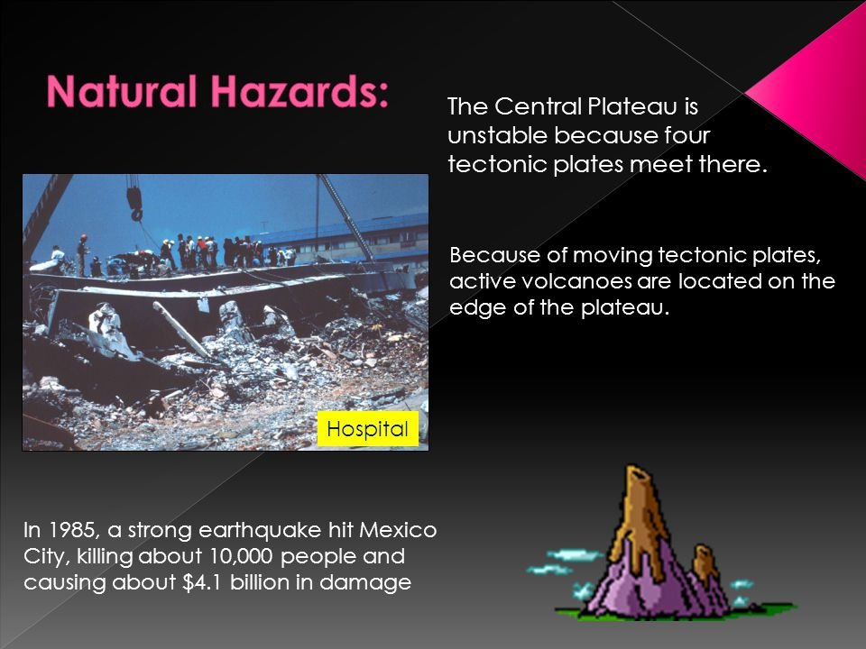 Natural Hazards: The Central Plateau is unstable because four tectonic plates meet there.