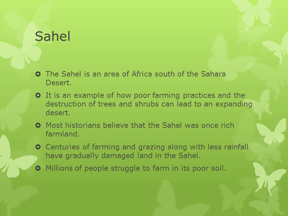 Sahel The Sahel is an area of Africa south of the Sahara Desert.