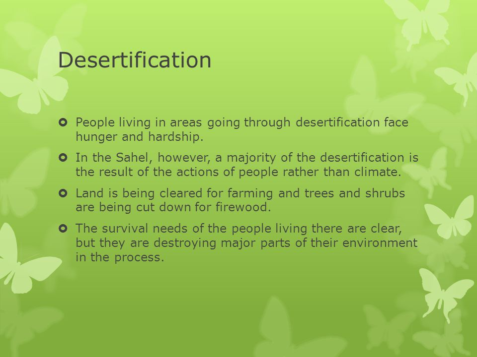 Desertification People living in areas going through desertification face hunger and hardship.