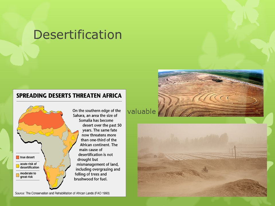 Desertification Deserts are taking over valuable farmland in the Sahel and the Savannas