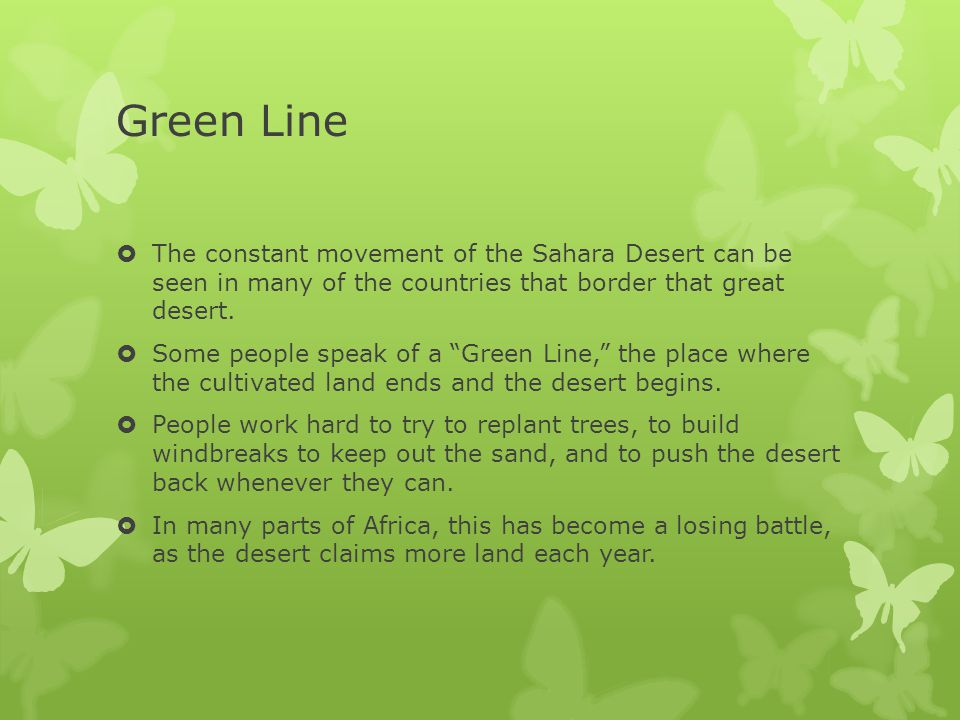 Green Line The constant movement of the Sahara Desert can be seen in many of the countries that border that great desert.