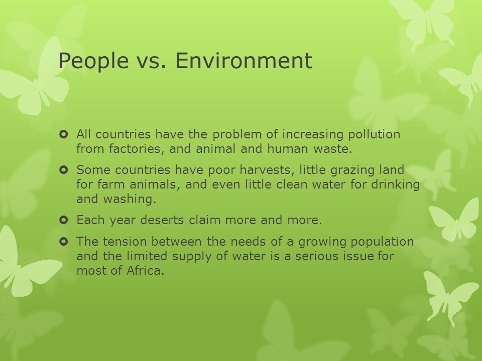 People vs. Environment All countries have the problem of increasing pollution from factories, and animal and human waste.