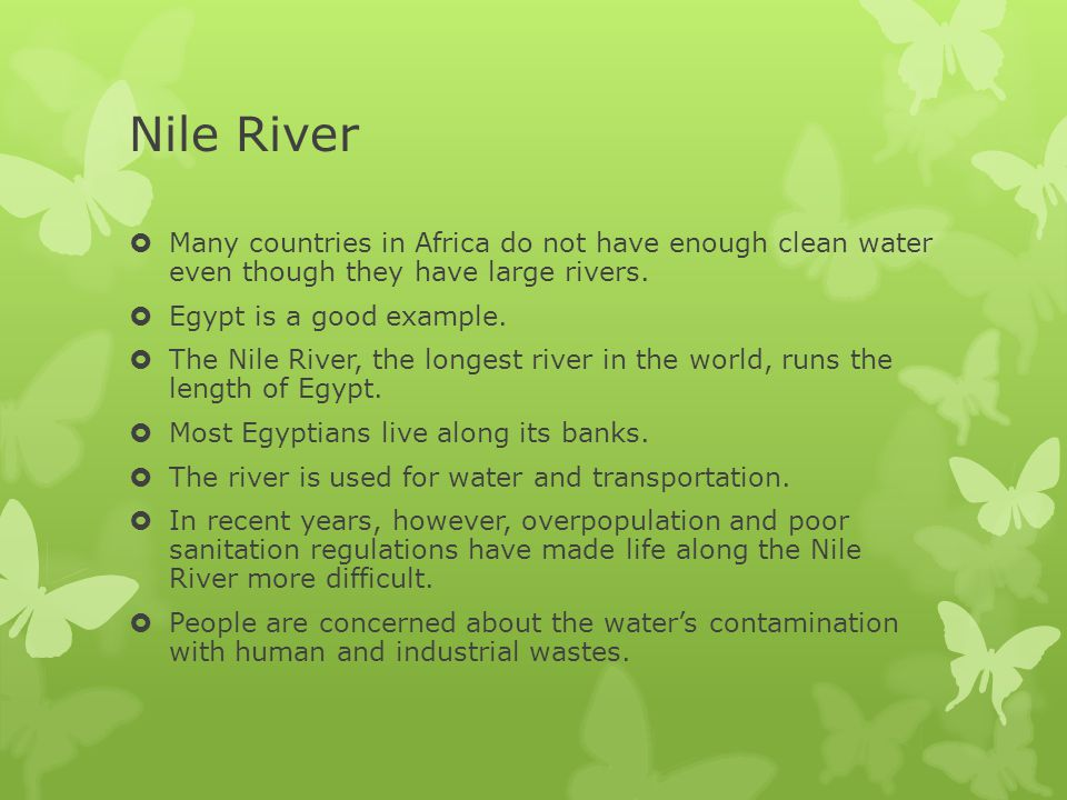 Nile River Many countries in Africa do not have enough clean water even though they have large rivers.