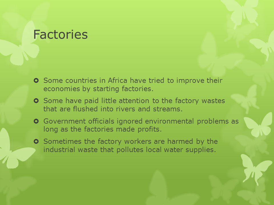 Factories Some countries in Africa have tried to improve their economies by starting factories.