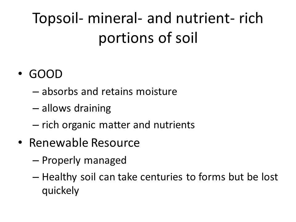 Topsoil- mineral- and nutrient- rich portions of soil