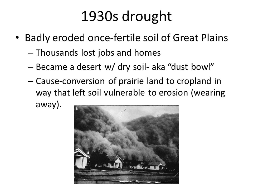 1930s drought Badly eroded once-fertile soil of Great Plains
