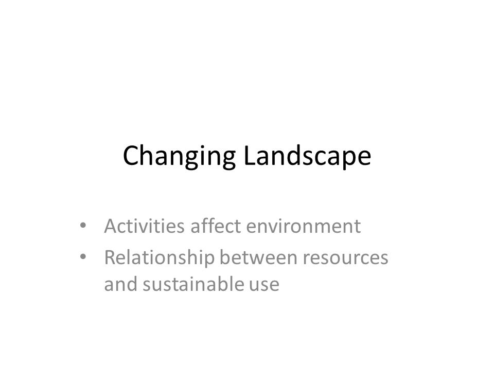 Changing Landscape Activities affect environment
