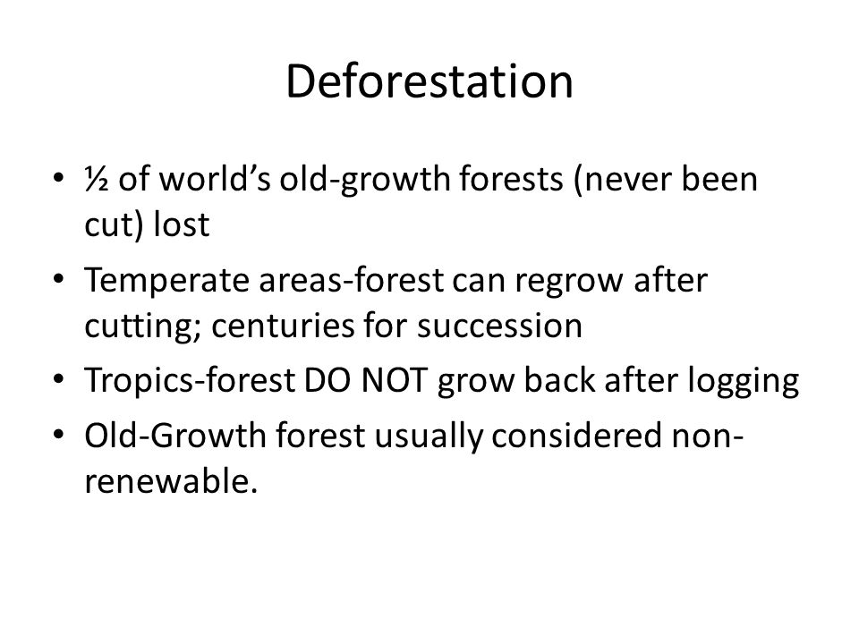 Deforestation ½ of world's old-growth forests (never been cut) lost