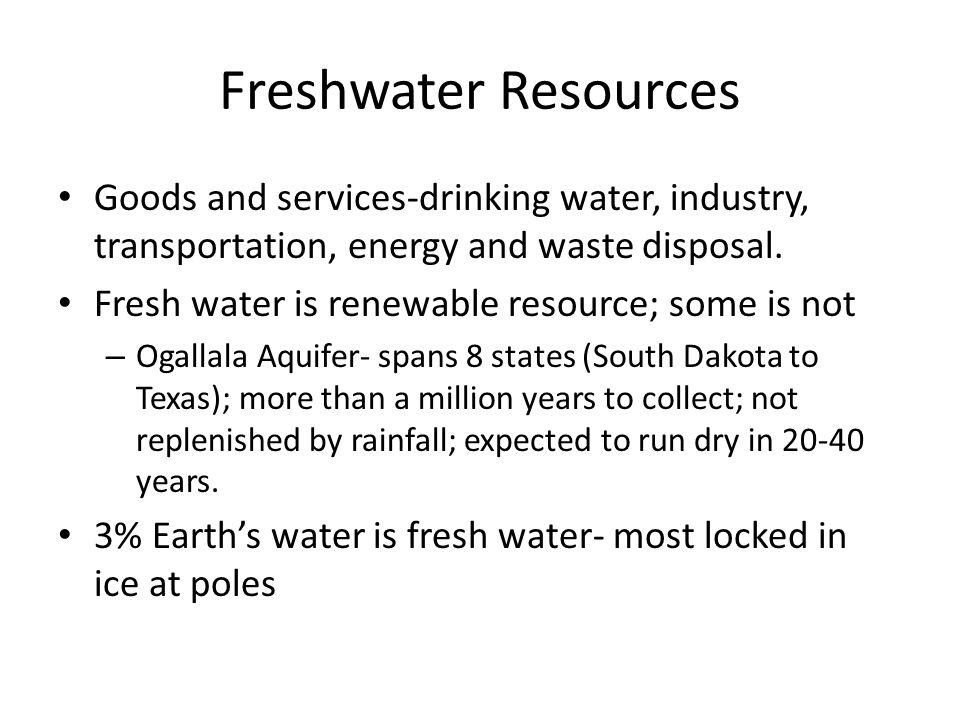 Freshwater Resources Goods and services-drinking water, industry, transportation, energy and waste disposal.
