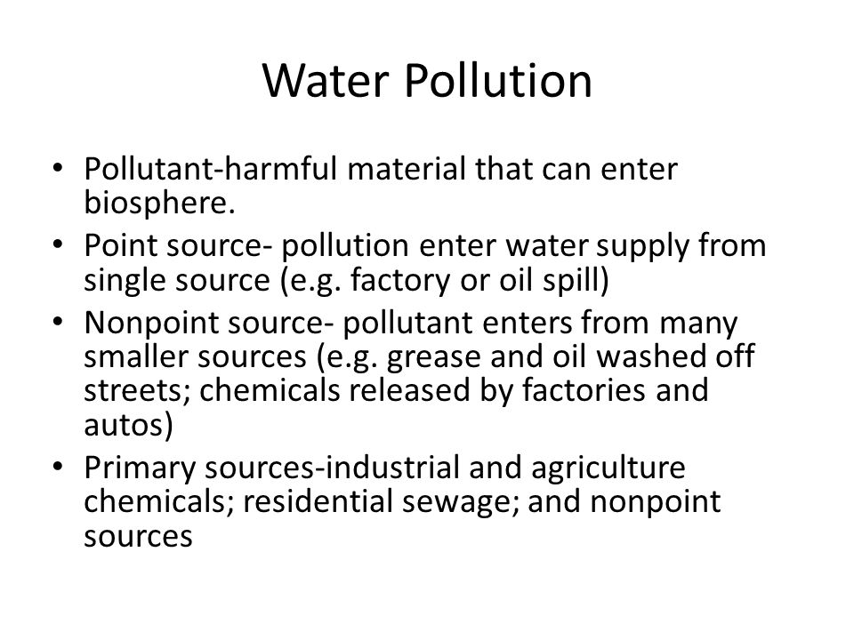 Water Pollution Pollutant-harmful material that can enter biosphere.