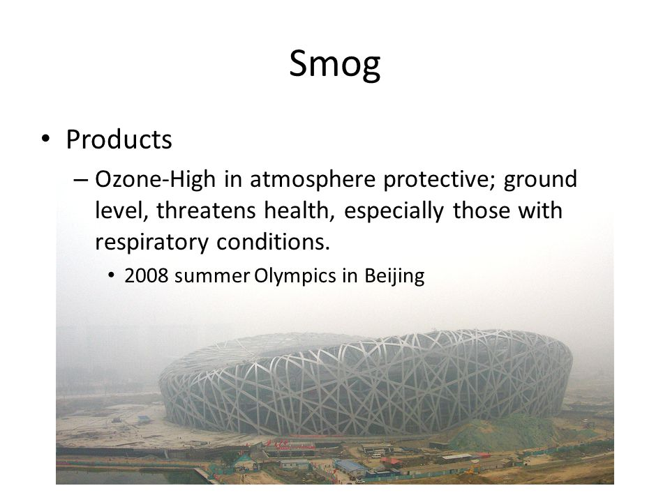 Smog Products. Ozone-High in atmosphere protective; ground level, threatens health, especially those with respiratory conditions.