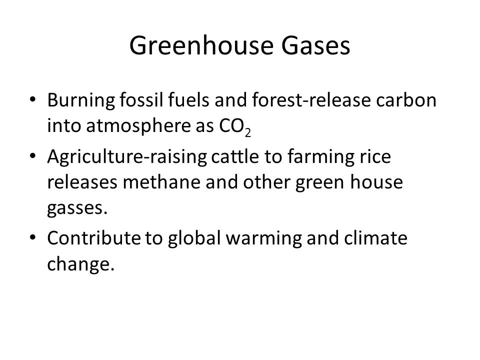 Greenhouse Gases Burning fossil fuels and forest-release carbon into atmosphere as CO2.