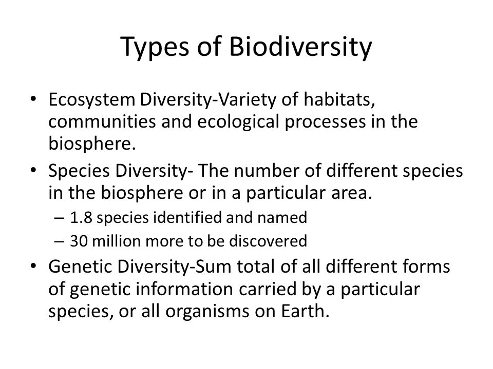 Types of Biodiversity Ecosystem Diversity-Variety of habitats, communities and ecological processes in the biosphere.