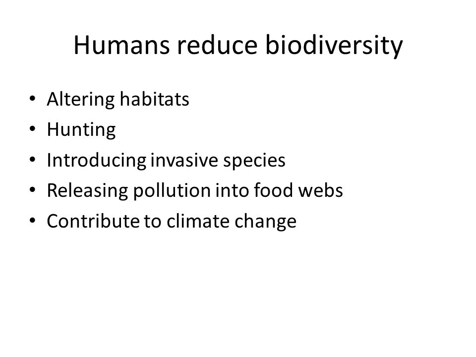 Humans reduce biodiversity