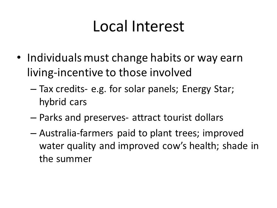 Local Interest Individuals must change habits or way earn living-incentive to those involved.