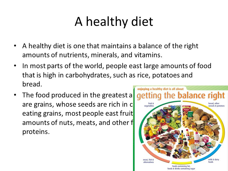 A healthy diet A healthy diet is one that maintains a balance of the right amounts of nutrients, minerals, and vitamins.