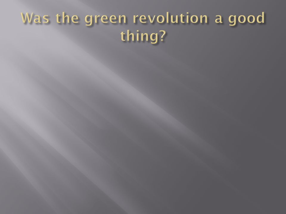 Was the green revolution a good thing